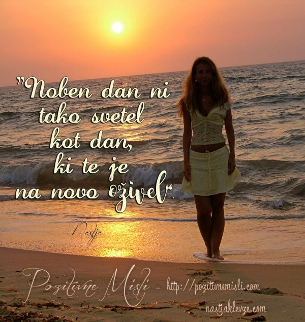Noben dan ni tako svetel kot dan - Misli o življenju
