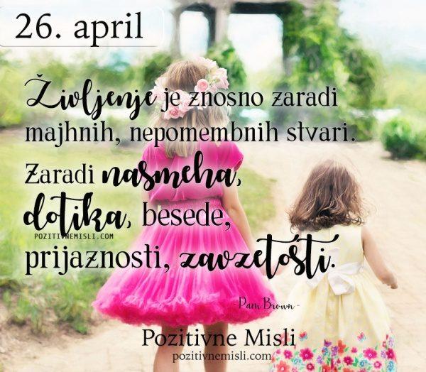 26. APRIL - Življenje je znosno zaradi  majhnih  ...