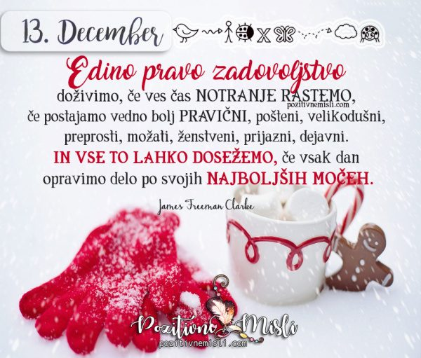 13. december - Edino pravo zadovoljstvo doživimo
