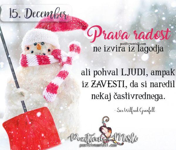 15. december - Prava radost ne izvira