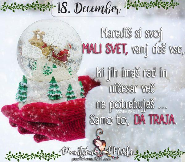 18. december  Narediš si svoj mali svet, vanj daš vse