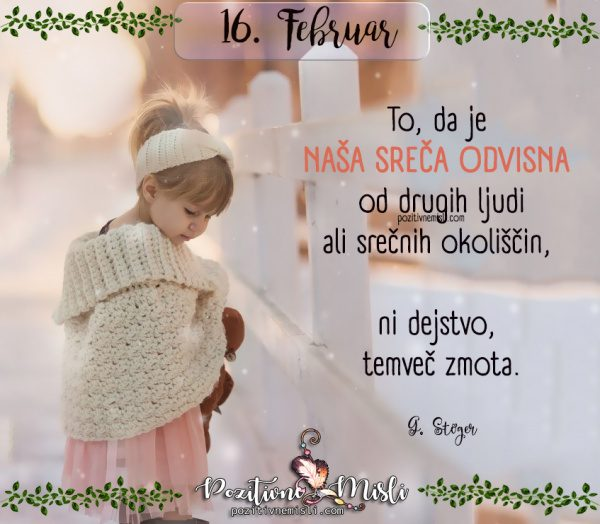 16. februar - 365 lepih misli za vsak dan - To, da je naša sreča