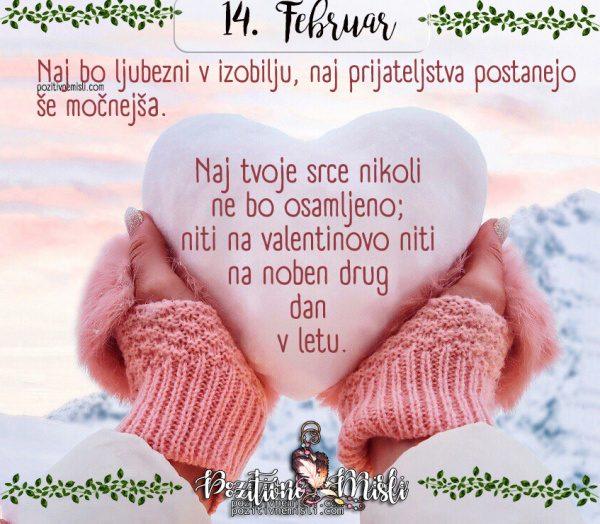 14. FEBRUAR - Naj tvoje srce  ...