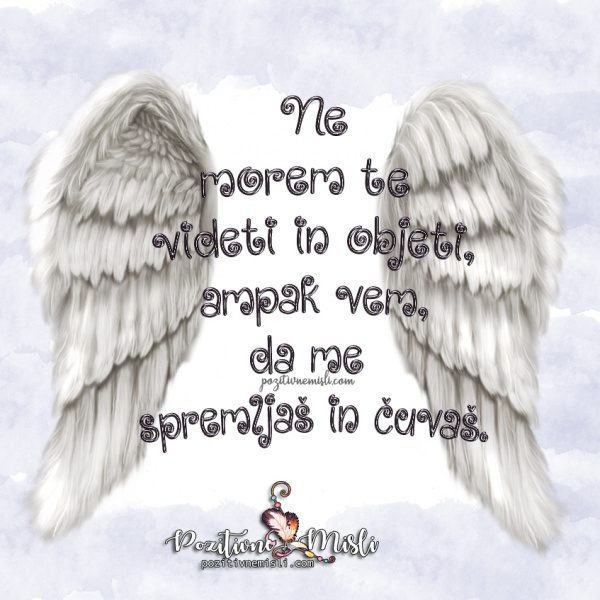 Moj angel, čutim, da si blizu mene