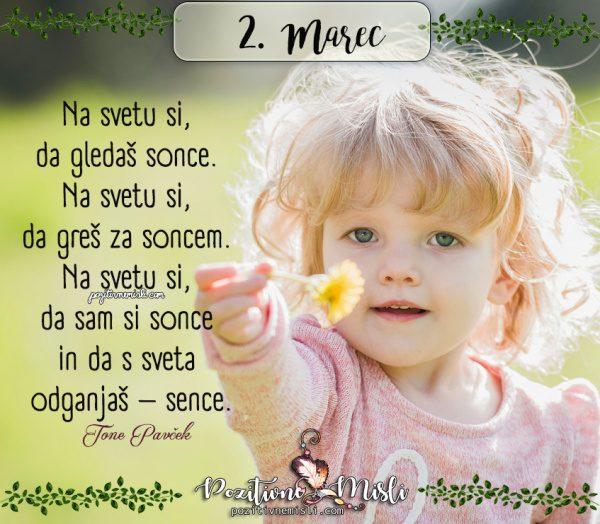 2. MAREC - 365 lepih misli za vsak dan - Tone Pavček  - Na svetu si