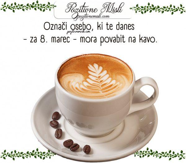 8. marec - S kom si danes želiš na kavo - MISLI CITATI