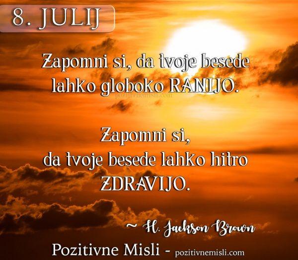 8. julij -  Zapomni si, da tvoje besede
