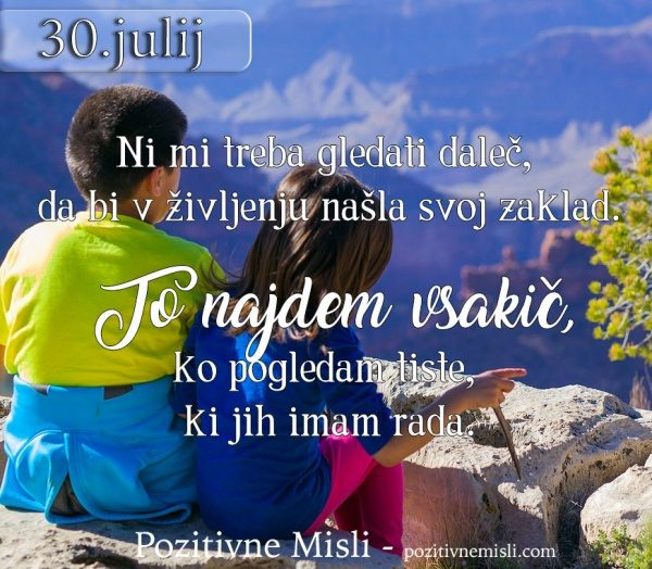 30. julij -  365 misli - Ni mi treba gledati daleč  🌼💖🌹🐞