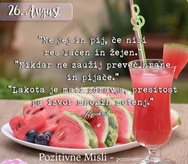 26. avgust - Ne jej in pij, če nisi res lačen in žejen