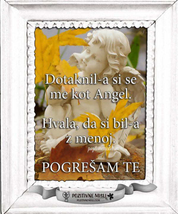 Dotaknil-a si se me kot Angel ... 😇😇😇