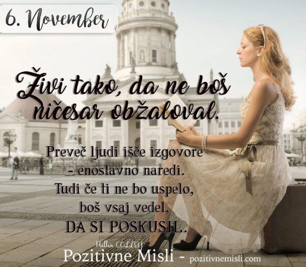 6. NOVEMBER- Živi tako, da ne boš  ničesar obžaloval.