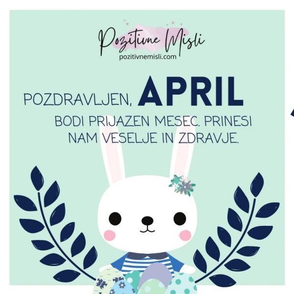 Pozdravljen APRIL bodi prijazen mesec