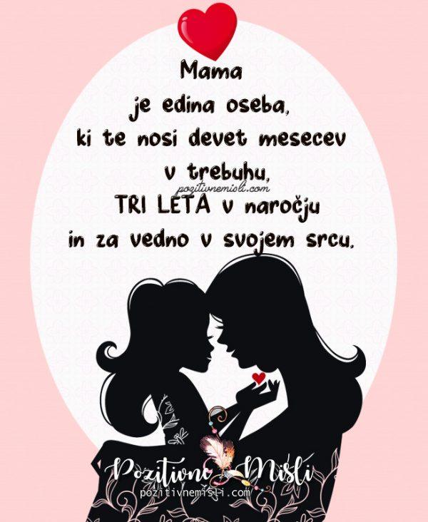 Mama je edina oseba,  ki te nosi devet mesecev