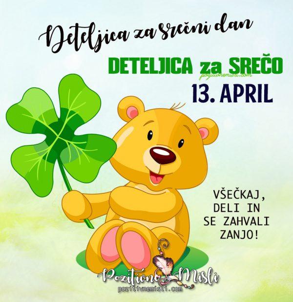 13. april - deteljica za današnji dan