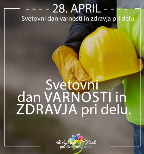 28. april - Svetovni dan varnosti in zdravja pri delu