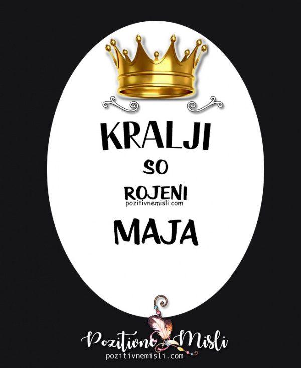 Kralji so rojeni Maja