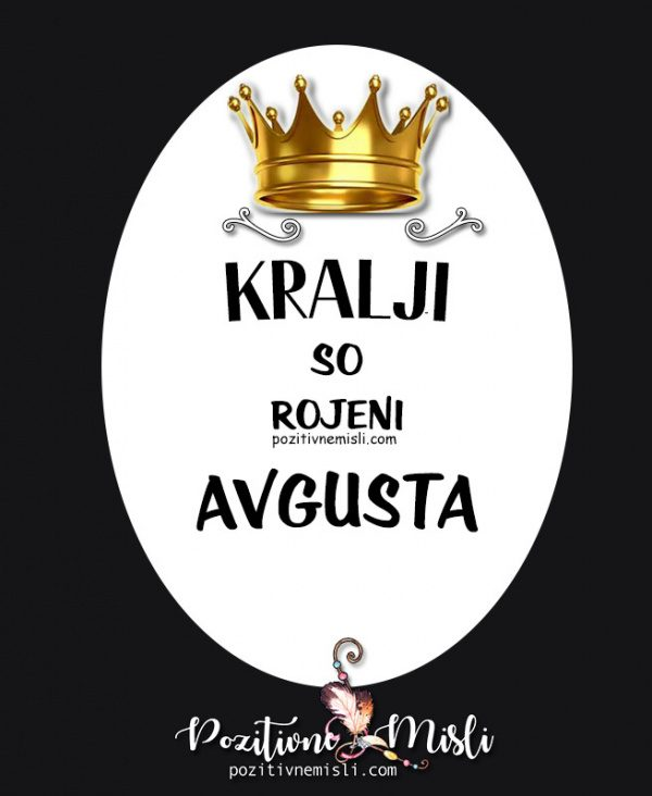 Kralji so rojeni Avgusta