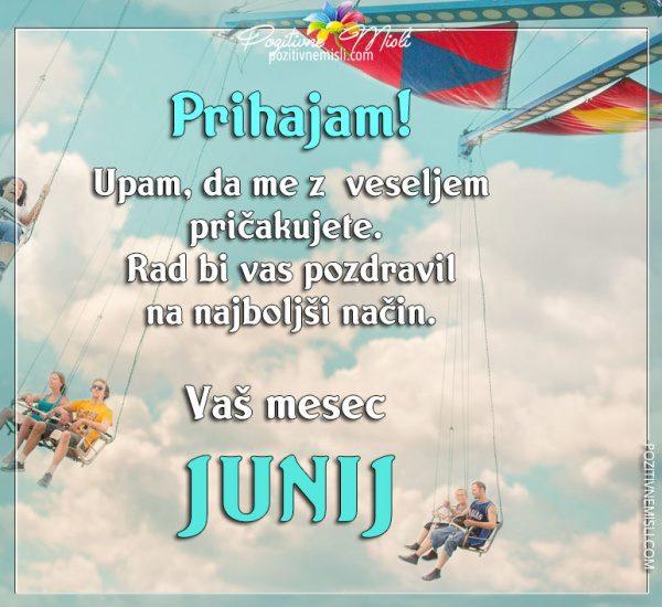 Junij, dobrodošel - Upam, da me z  veseljem pričakujete
