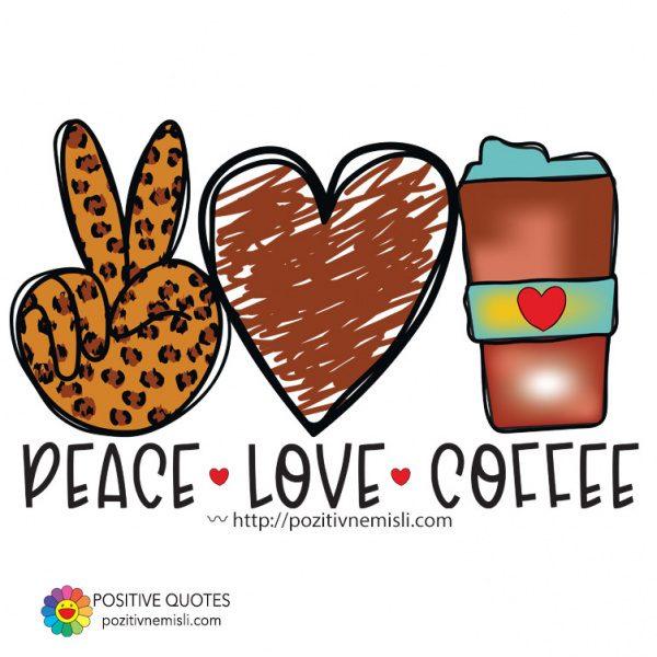 Peace & coffee & love