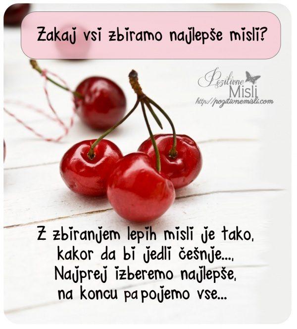 Z zbiranjem lepih misli je tako, kakor da bi jedli češnje