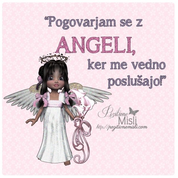 """Pogovarjam se z  angeli, ker me vedno poslušajo!"""""""