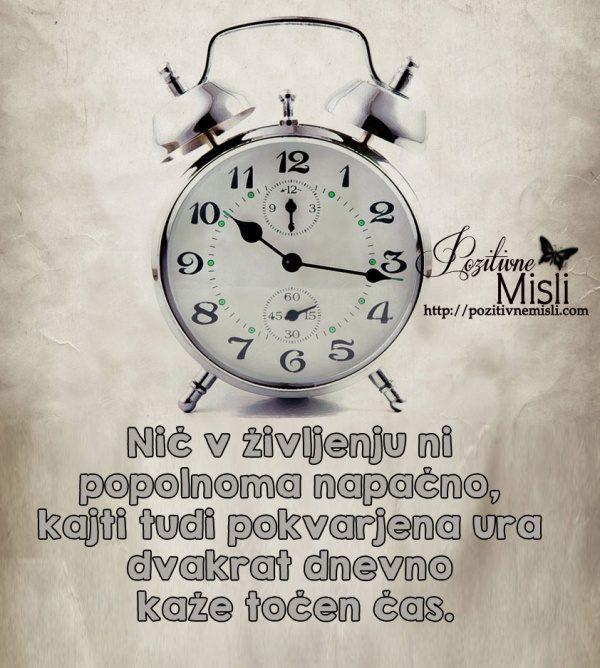 Nič v življenju ni popolnoma napačno,  kajti tudi pokvarjena ura  dvakrat dnevn