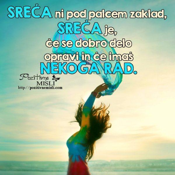 Sreča ni pod palcem zaklad,  sreča je,  če se dobro delo  opravi in če imaš  nek