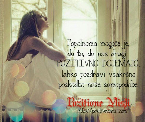 Popolnoma mogoče je, da to, da nas drugi pozitivno