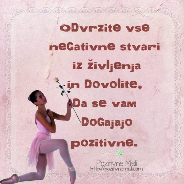 Odvrzite vse negativne stvari  iz življenja in dovolite,  da se vam  dogajajo p