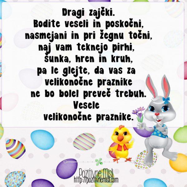 Dragi zajčki. Bodite veseli in poskočni, nasmejani in pri žegnu točni, naj vam t