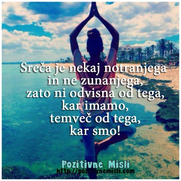 Sreča je nekaj notranjega in ne zunanjega, zato ni odvisna od tega, kar imamo