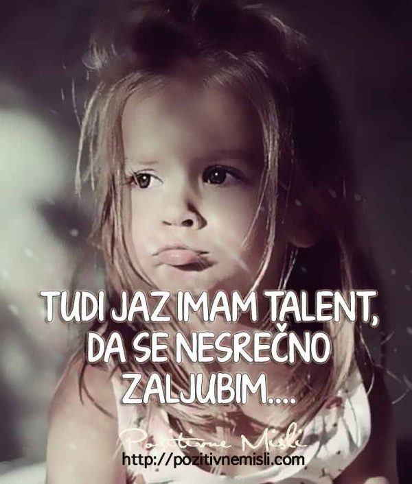 Tudi jaz imam talent, da se nesrečno zaljubim