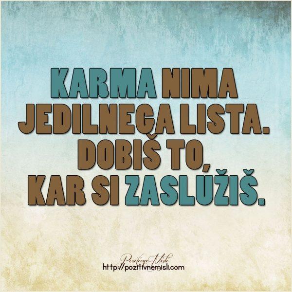 Karma nima jedilnega lista.  dobiš to,  kar si zaslužiš.