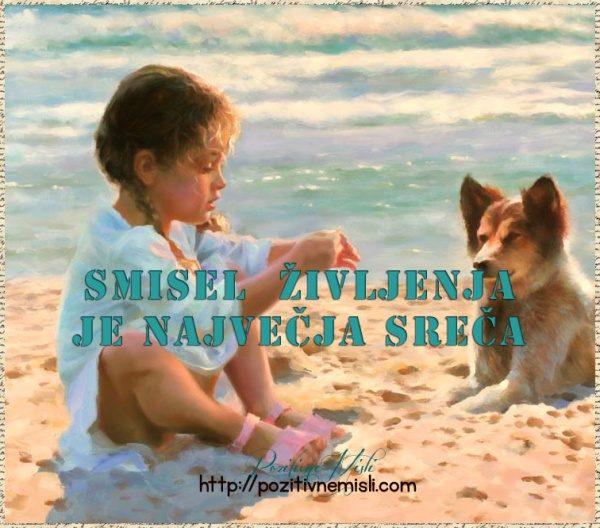 Smisel življenja je največja sreča ...