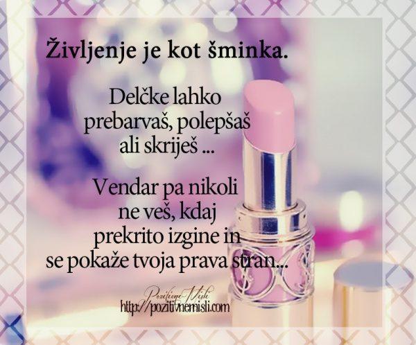 Življenje je kot šminka.  Delčke lahko  prebarvaš, polepšaš ali skriješ ...