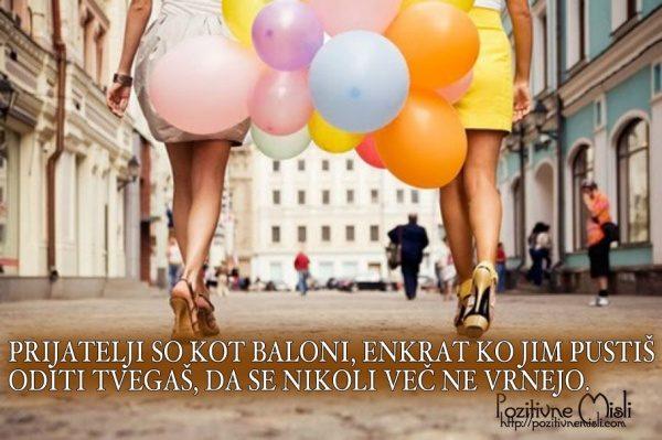 Prijatelji so kot baloni enkrat ko jim pustis oditi tvegas da se nikoli vec ne v