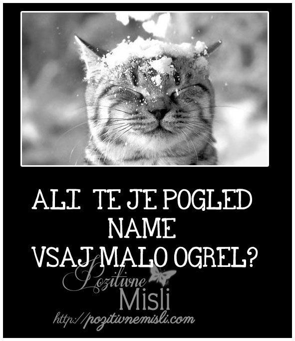 ALI TE JE POGLED NAME VSAJ MALO OGREL